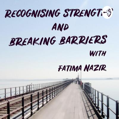 Recognising Strengths and Breaking Barriers With Fatima Nazir