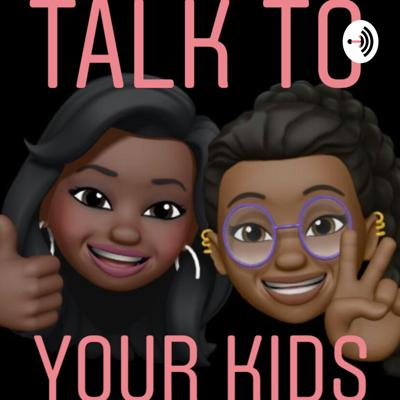 Talk To Your Kids