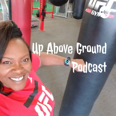 Up Above Ground Podcast