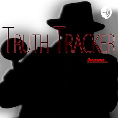 Truth Tracker UNCENSORED