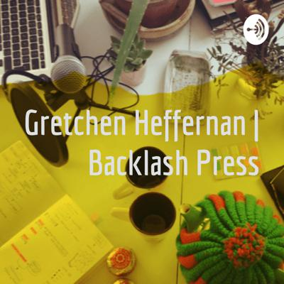 Gretchen Heffernan  Backlash Press
