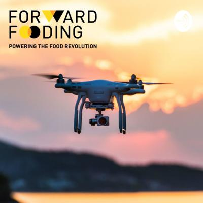 Forward Fooding: The FoodTech Revolution Podcast