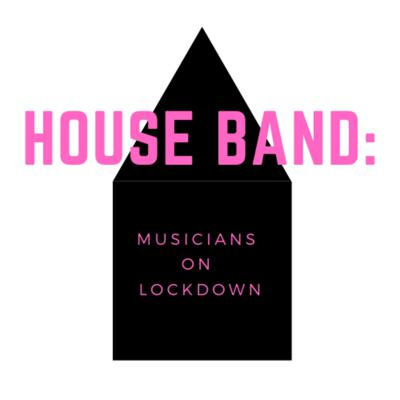 House Band: Musicians On Lockdown