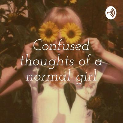 Confused thoughts of a normal girl