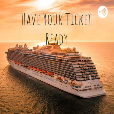 Have Your Ticket Ready