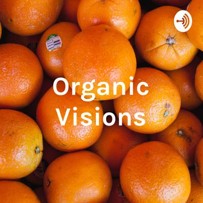 Organic Visions: Off the Top