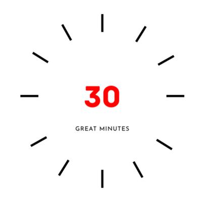 30 Great Minutes