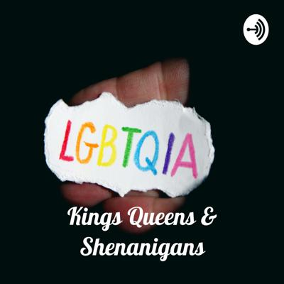Kings Queens & Shenanigans - Queerness & Controversy
