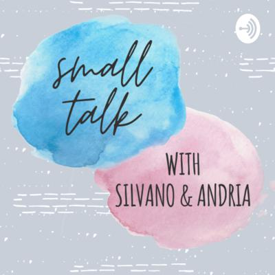 Small Talk with Silvano & Andria