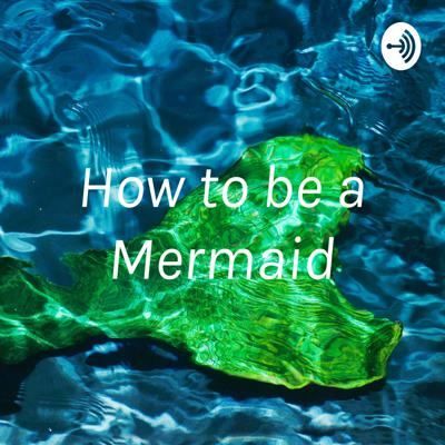 """How to """"be"""" a Mermaid"""