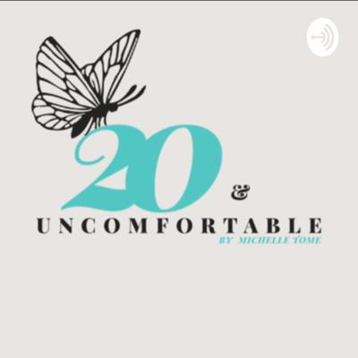 20 and Uncomfortable