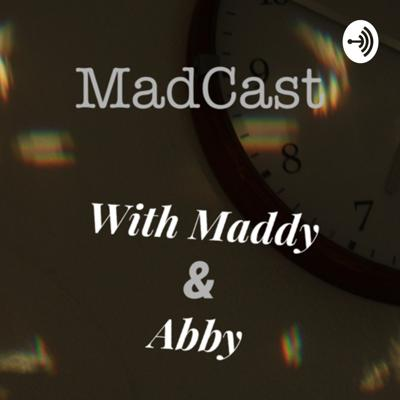 MadCast with Maddy&Abby