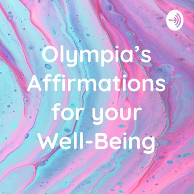Olympia's Affirmations for your Well-Being