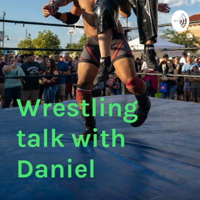 Wrestling talk with Daniel