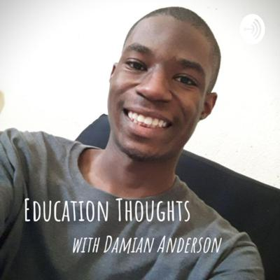 Education Thoughts with Damian Anderson