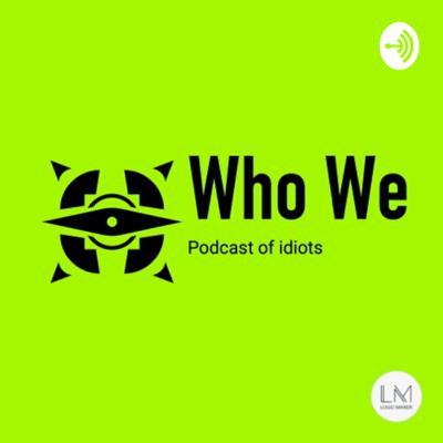 Who We   podcast of idiots