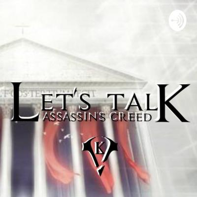 Let's Talk Assassin Creed