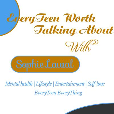 EveryTeen Worth Talking About With Sophie Lawal