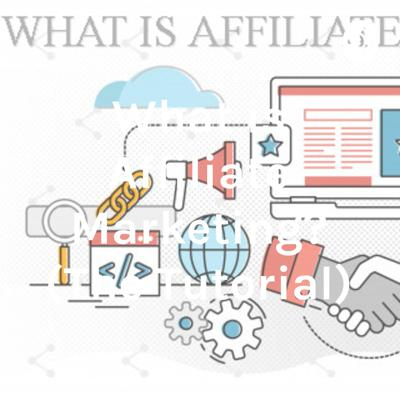 What is Affiliate Marketing? (The Tutorial)
