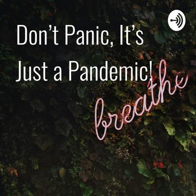 Don't Panic, It's Just a Pandemic!