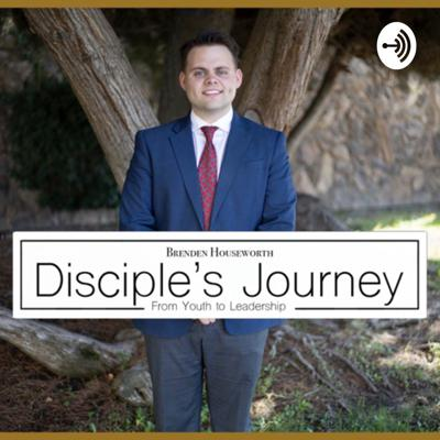 Disciple's Journey: From Youth to Leadership: With Brenden Houseworth