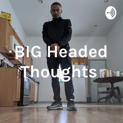 BIG Headed Thoughts