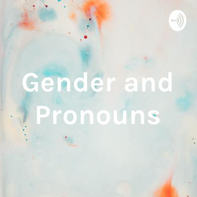 Gender and Pronouns