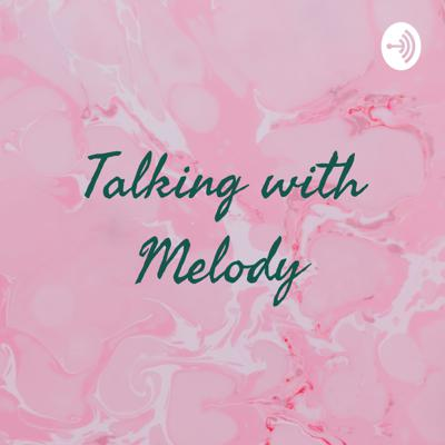 Talking with Melody