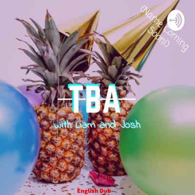 TBA with Liam and Josh