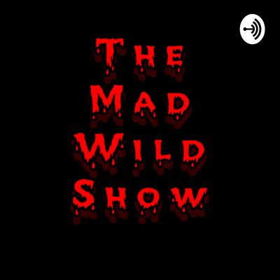 THE MAD WILD SHOW