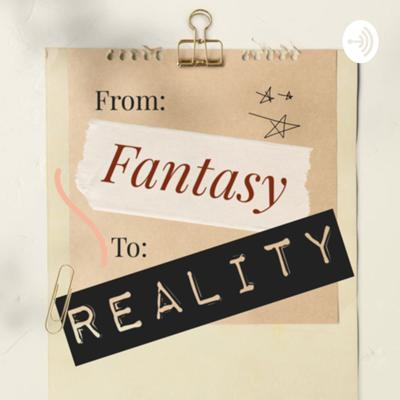 From Fantasy To Reality