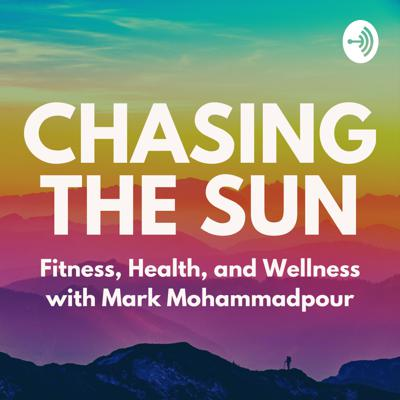 Chasing the Sun: Fitness, Health, and Wellness with Mark Mohammadpour