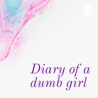 Diary of a dumb girl