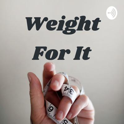 Weight For It