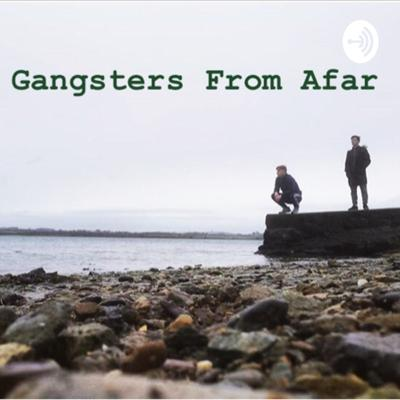 Gangsters From Afar Podcast