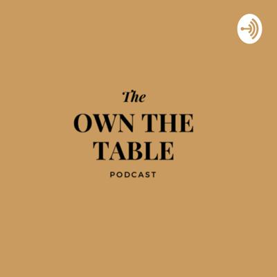 The Own The Table Podcast