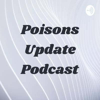 Poisons Update Podcast
