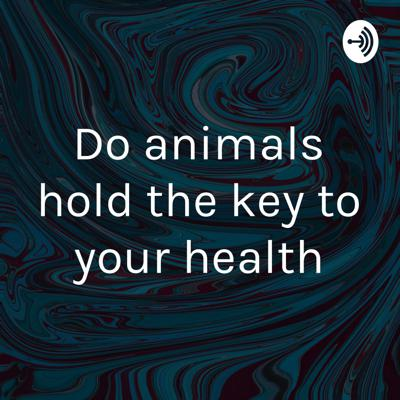 Do animals hold the key to your health