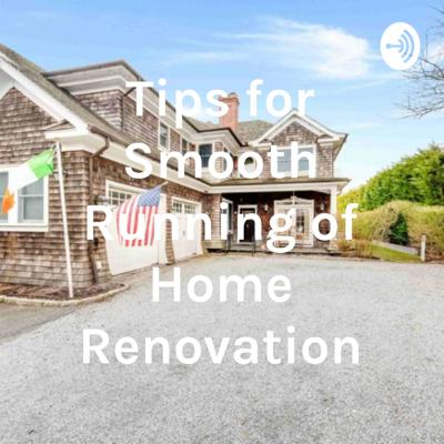 Tips for Smooth Running of Home Renovation