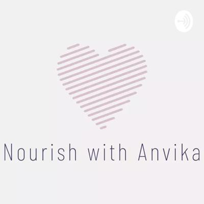 Nourish with Anvika - the Podcast
