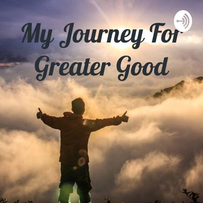 My Journey For Greater Good