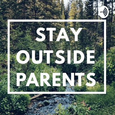 Stay Outside Parents