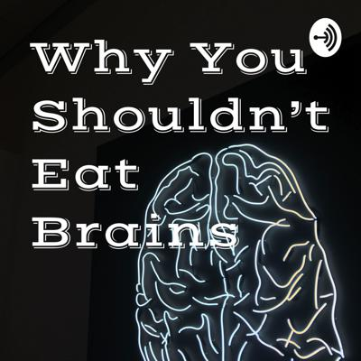 Why You Shouldn't Eat Brains