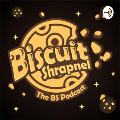 Biscuit Shrapnel: The BS Podcast