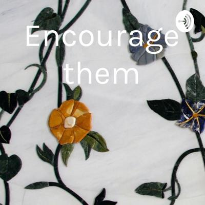 Encourage them