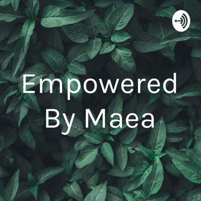 Empowered By Maea