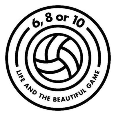 6, 8 or 10 - Life & The Beautiful Game