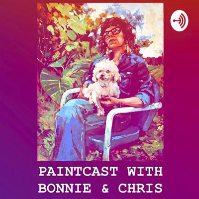 PaintCast with Bonnie and Chris