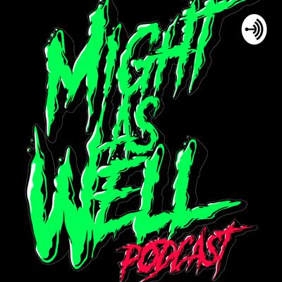 Might As Well Podcast