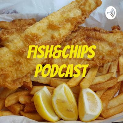 FISH&CHIPS PODCAST